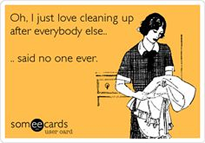 I love cleaning up said no one